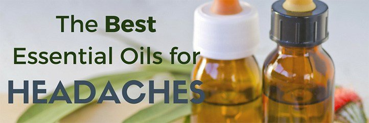 The top essential oils for headaches and effective essential oils for migraines