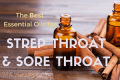 Top essential oils for strep throat and how to treat strep throat at home with effective sore throat essential oils.