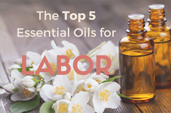 The top essential oils for labor and benefits of conducting an essential oil massage during labor.